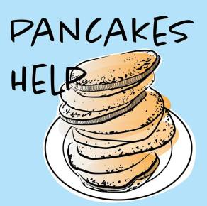 Pancakes Help - Inspirational saying